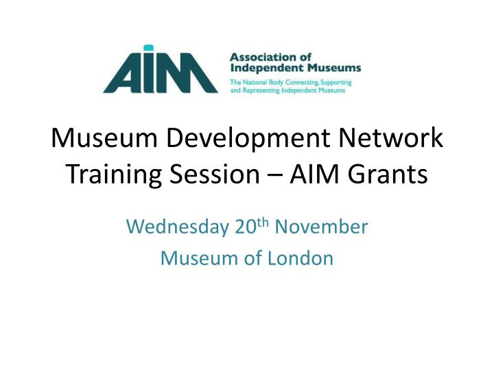 museum development network training session aim grants