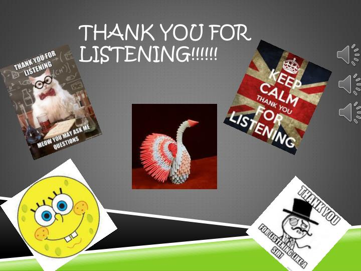 THANK YOU FOR LISTENING!!!!!!