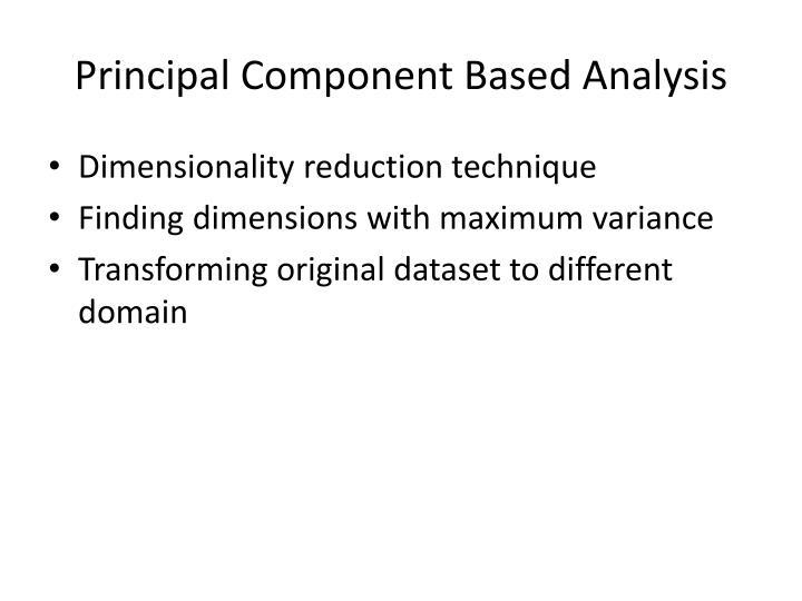Principal Component Based Analysis