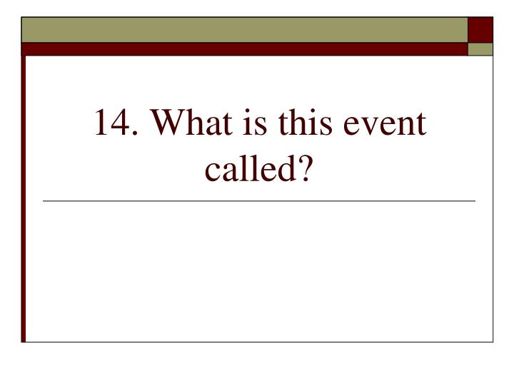 14. What is this event called?