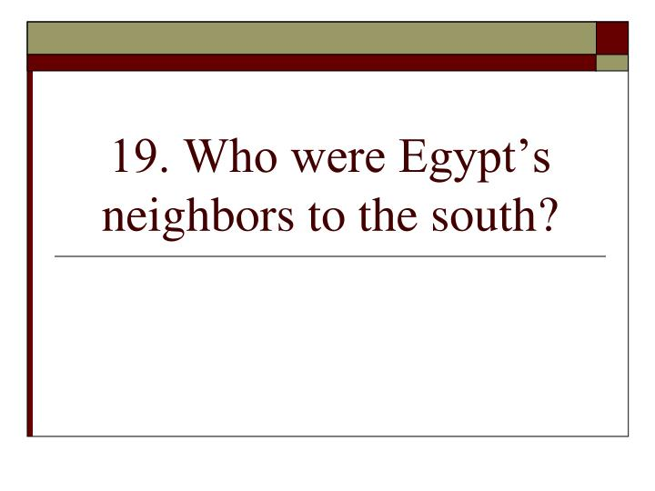 19. Who were Egypt's neighbors to the south?