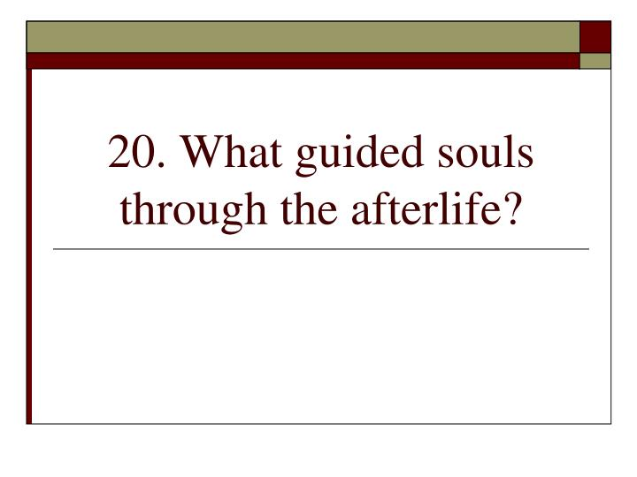 20. What guided souls through the afterlife?