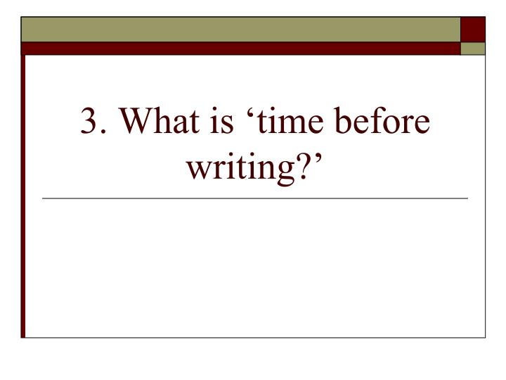 3 what is time before writing