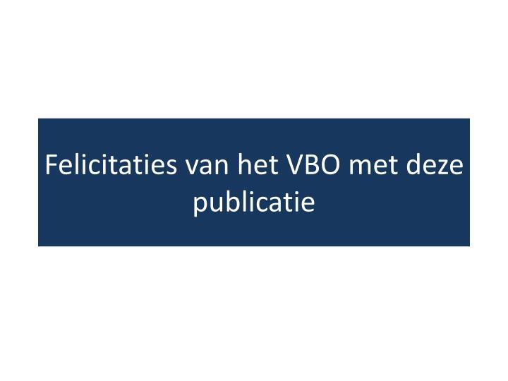 Felicitaties van het VBO met deze publicatie