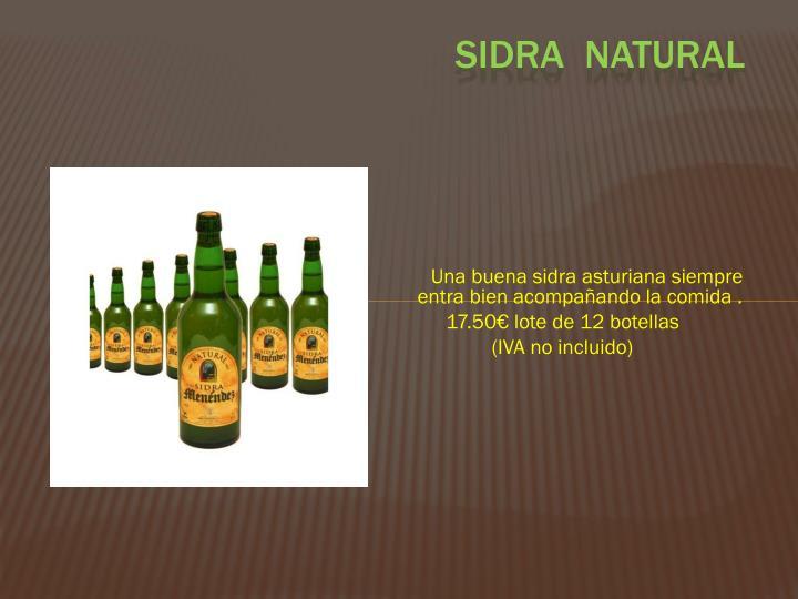 Una buena sidra asturiana siempre entra bien acompañando la comida .