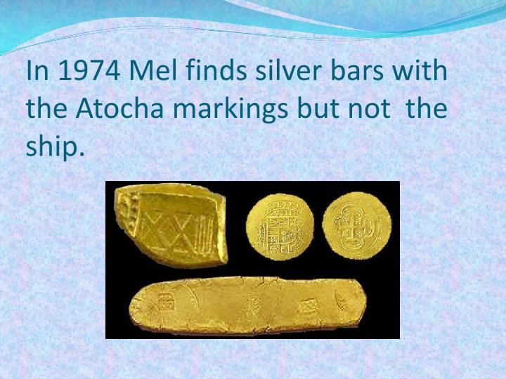 In 1974 Mel finds silver bars with the