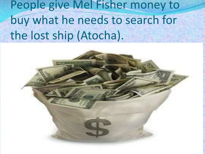 People give Mel Fisher money to buy what he needs to search for the lost ship (
