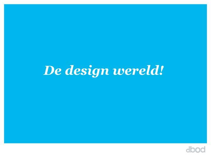 De design wereld!