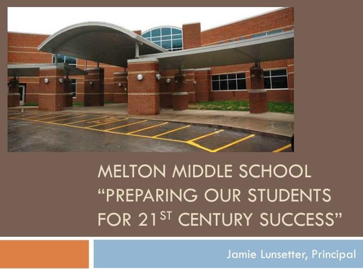 Melton middle school preparing our students for 21 st century success