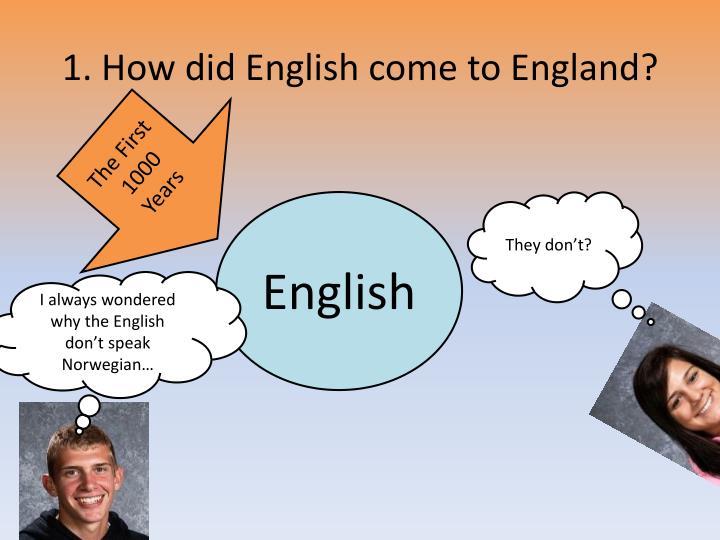 1. How did English come to England?