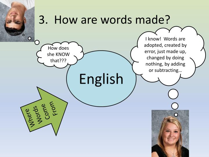 3.  How are words made?
