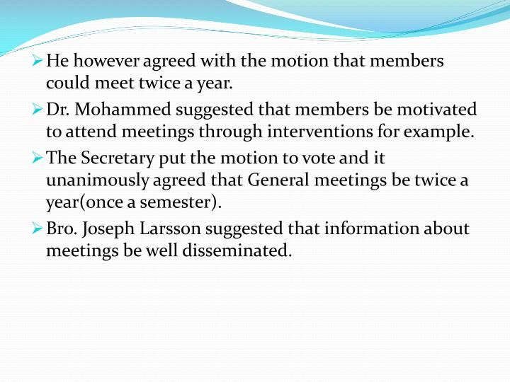 He however agreed with the motion that members could meet twice a year.