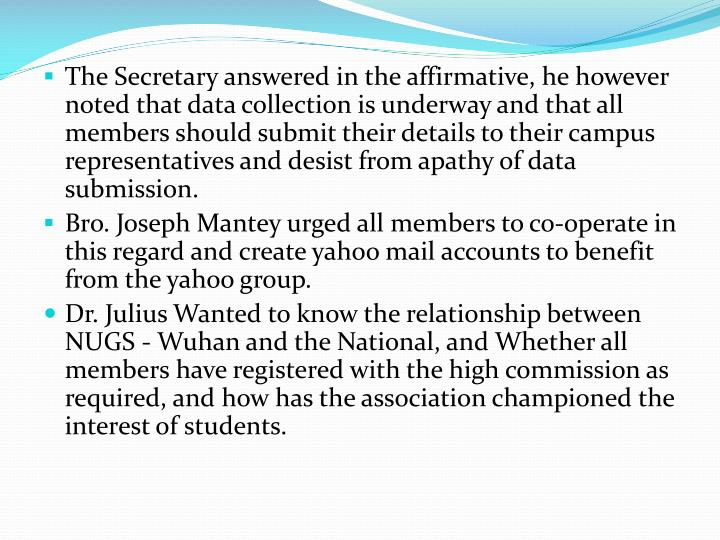 The Secretary answered in the affirmative, he however noted that data collection is underway and that all members should submit their details to their campus representatives and desist from apathy of data submission.