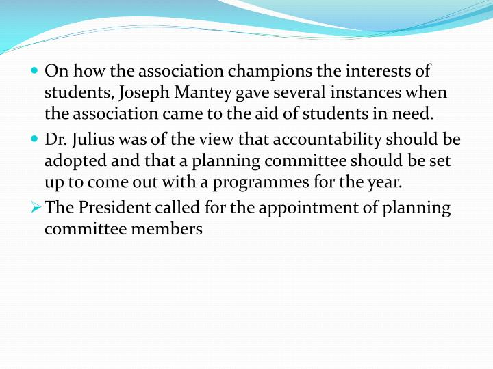 On how the association champions the interests of students, Joseph Mantey gave several instances when the association came to the aid of students in need.