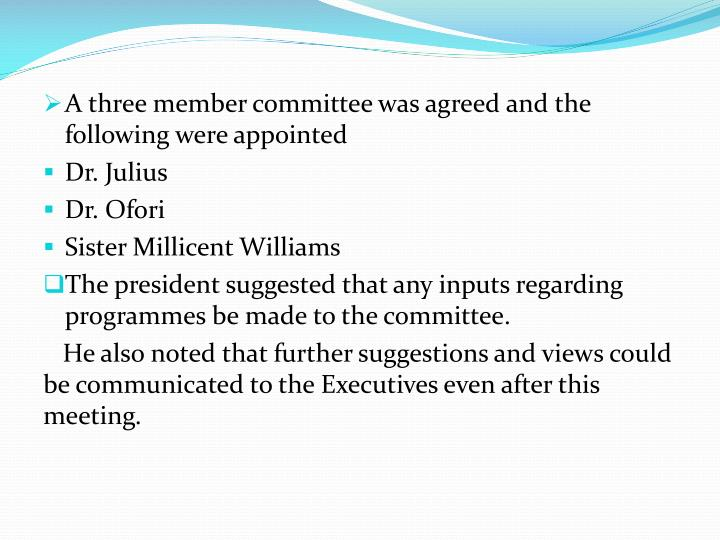 A three member committee was agreed and the following were appointed
