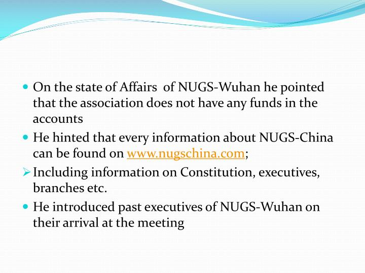 On the state of Affairs  of NUGS-Wuhan he pointed that the association does not have any funds in the accounts