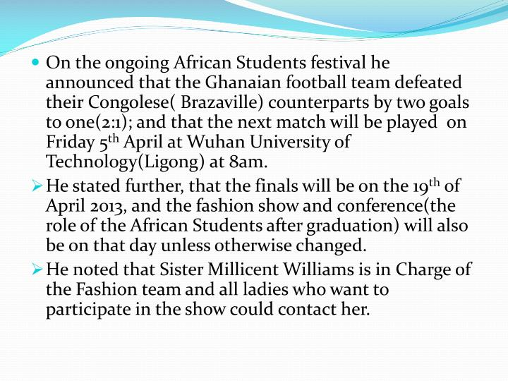 On the ongoing African Students festival he announced that the Ghanaian football team defeated their Congolese(