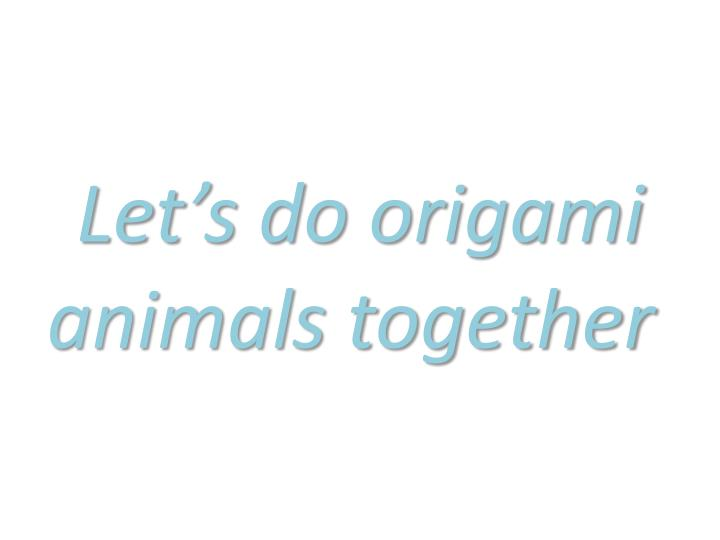 Let's do origami animals together