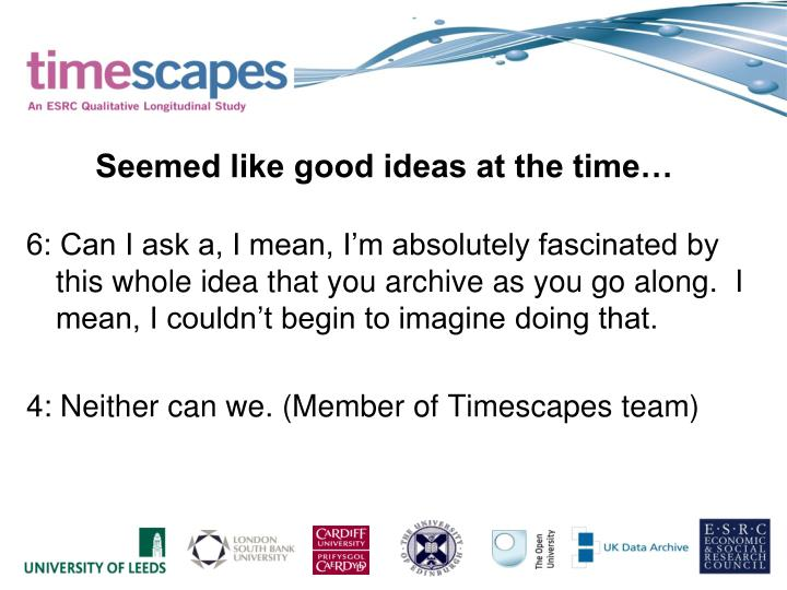 6: Can I ask a, I mean, I'm absolutely fascinated by   this whole idea that you archive as you go along.  I mean, I couldn't begin to imagine doing that.