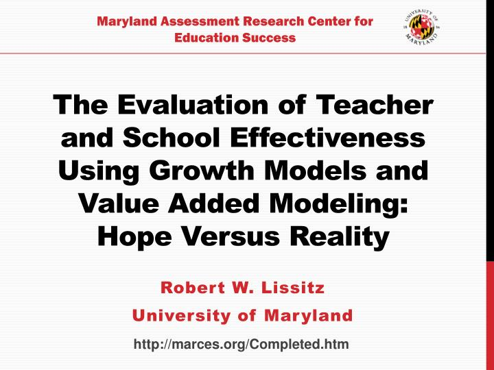 The Evaluation of Teacher and School Effectiveness Using Growth Models and Value Added Modeling: