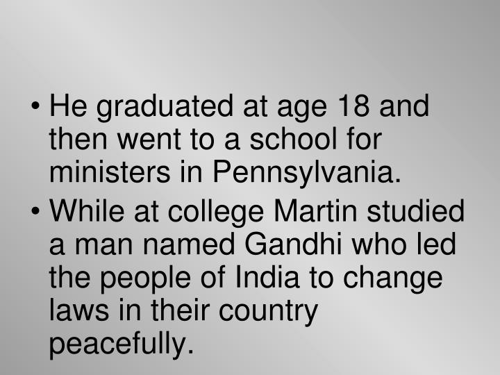 He graduated at age 18 and then went to a school for ministers in Pennsylvania.