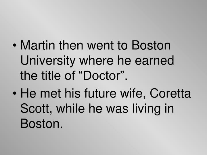 "Martin then went to Boston University where he earned the title of ""Doctor""."