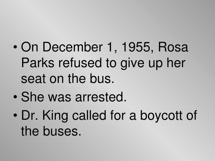 On December 1, 1955, Rosa Parks refused to give up her seat on the bus.