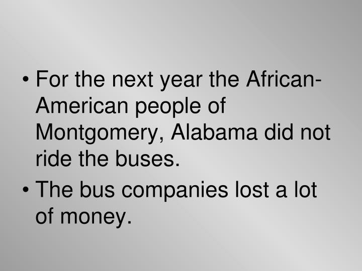 For the next year the African-American people of Montgomery, Alabama did not ride the buses.