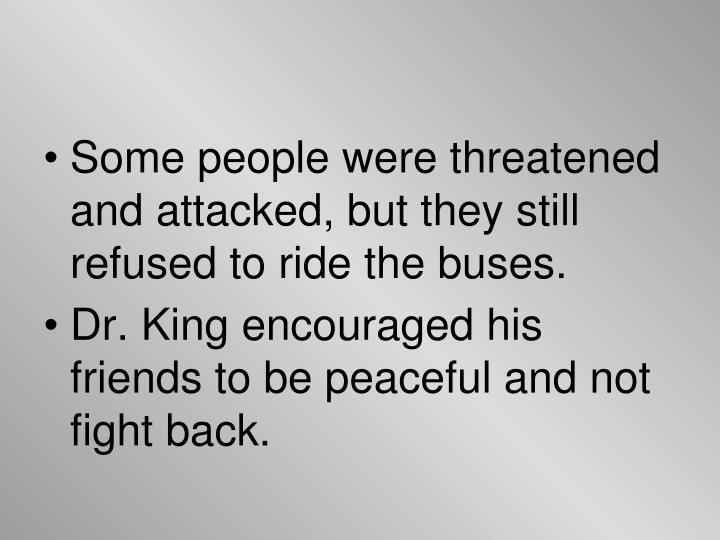 Some people were threatened and attacked, but they still refused to ride the buses.