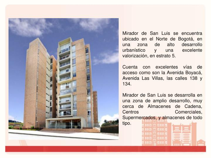 Mirador de San Luis se encuentra ubicado en el Norte de Bogotá, en una zona de alto desarrollo urbanístico y una excelente valorización, en estrato 5.