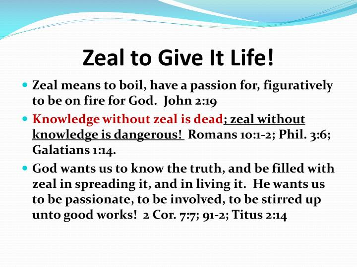 Zeal to Give It Life!