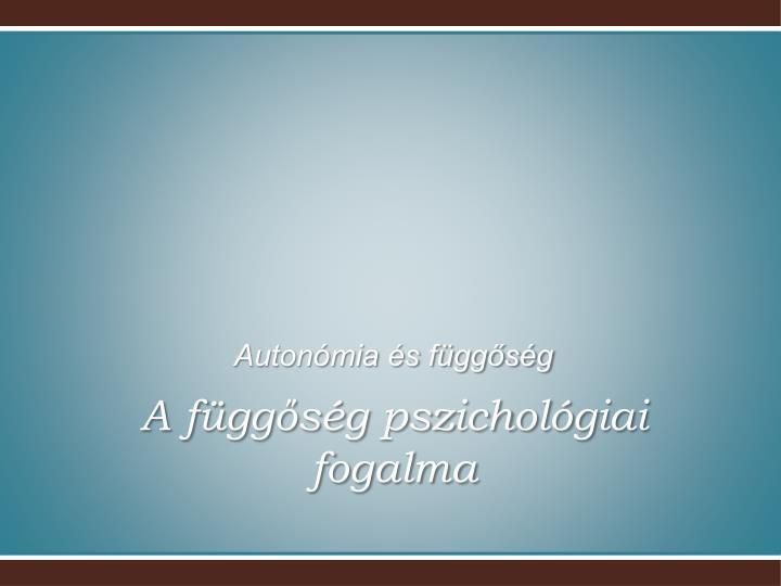 Autonómia és függőség