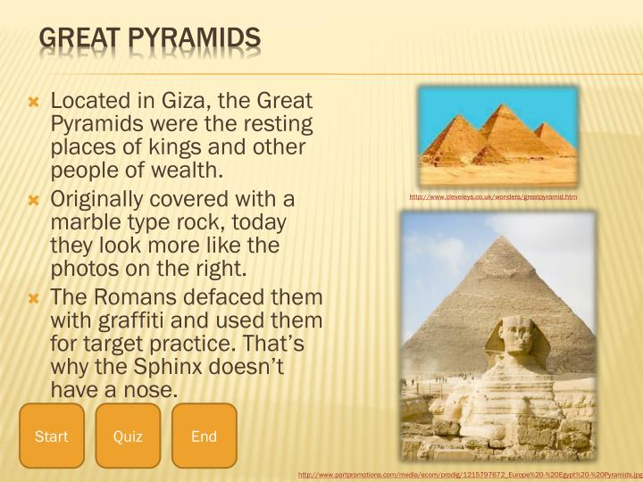 Located in Giza, the Great Pyramids were the resting places of kings and other people of wealth.