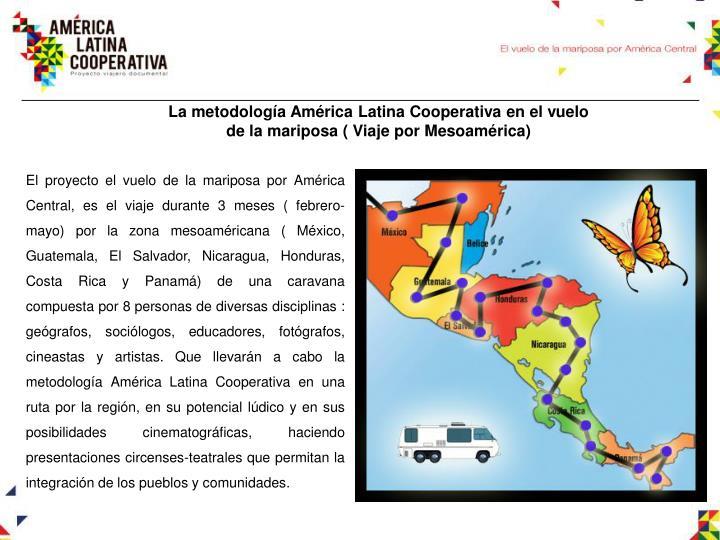 La metodología América Latina Cooperativa en el vuelo de la mariposa ( Viaje por Mesoamérica)