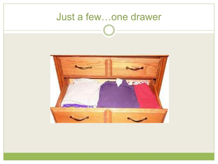 Just a few…one drawer