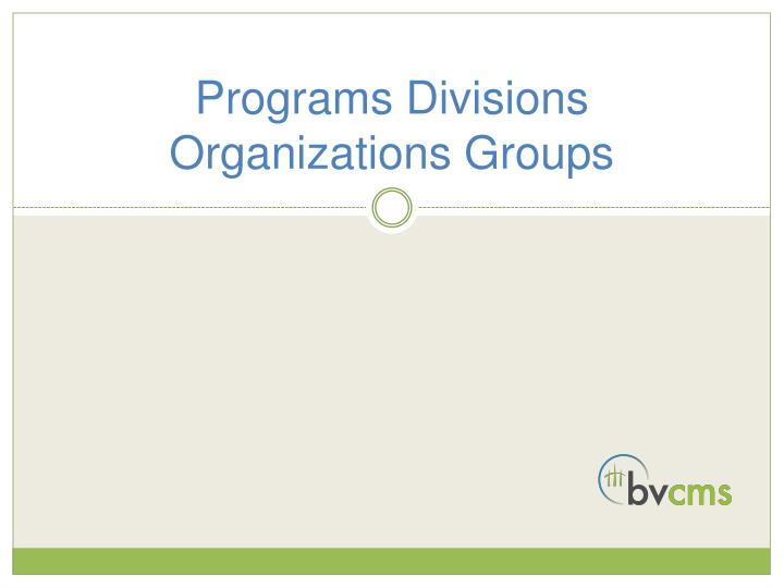 Programs divisions organizations groups