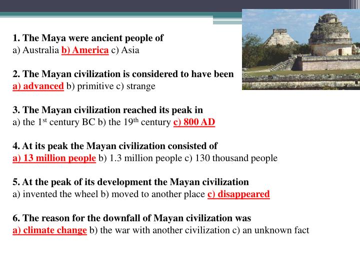 1. The Maya were ancient people of