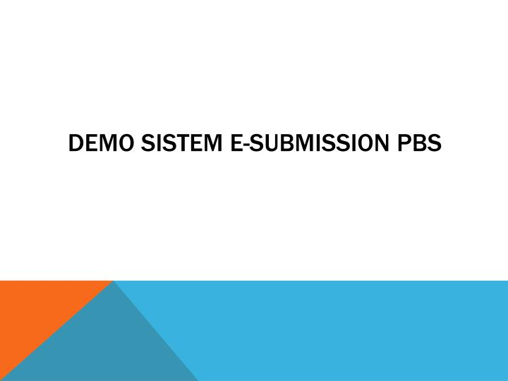 DEMO SISTEM E-SUBMISSION PBS