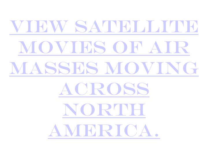 View satellite movies of air masses moving across