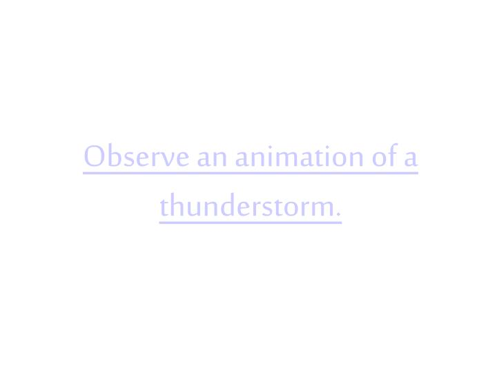 Observe an animation of a thunderstorm.