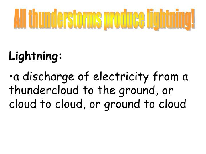All thunderstorms produce lightning!