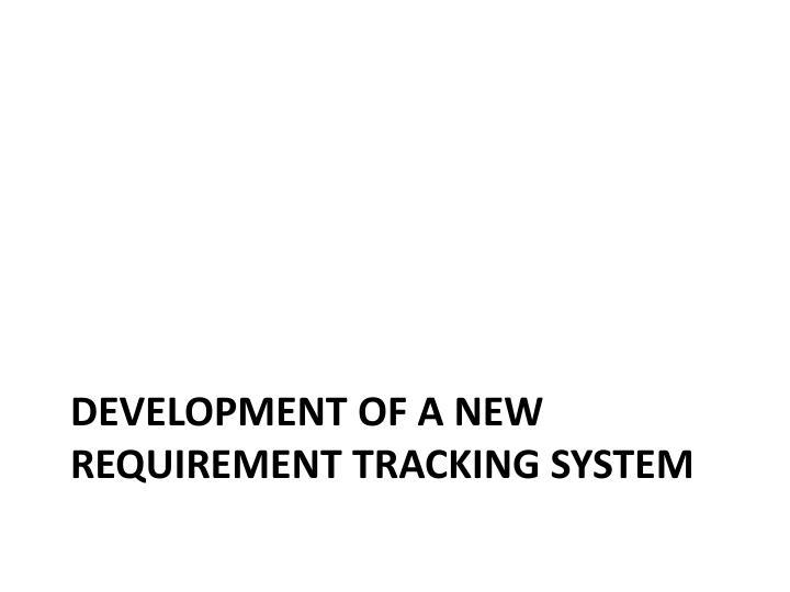 Development of a New Requirement tracking system