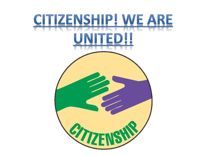 Citizenship! We are united!!