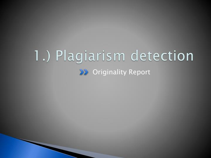 1.) Plagiarism detection
