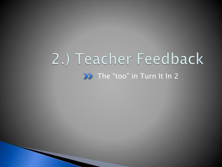 2.) Teacher Feedback