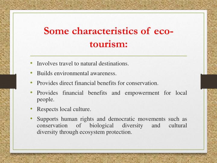 Some characteristics of eco-tourism: