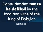 daniel decided not to be defiled by the food and wine of the king of babylon