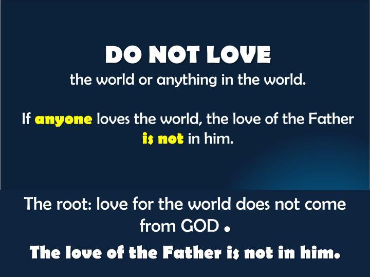 DO NOT LOVE