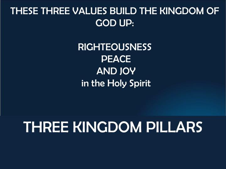 THESE THREE VALUES BUILD THE KINGDOM OF GOD UP: