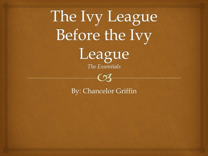 The Ivy League Before the Ivy League